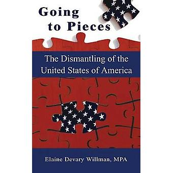 Going to Pieces The Dismantling of the United States of America by Willman & Elaine Devary