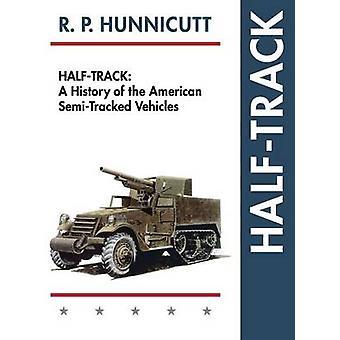 HalfTrack A Geschichte des amerikanischen SemiTracked Fahrzeuge von Hunnicutt & R.P.