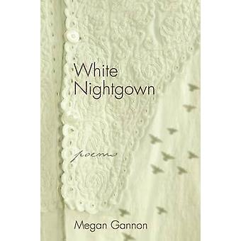 White Nightgown Poems by Gannon & Megan