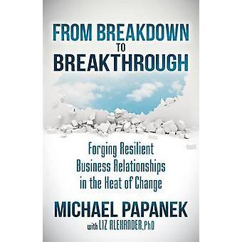 From Breakdown to Breakthrough by Michael PapanekLiz Alexander