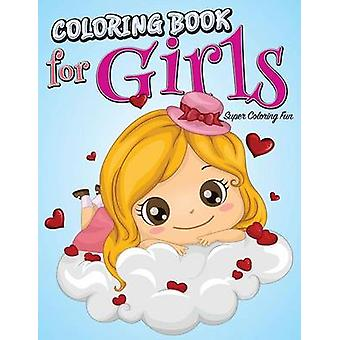 Coloring Book For Girls Super Coloring Fun by Publishing LLC & Speedy