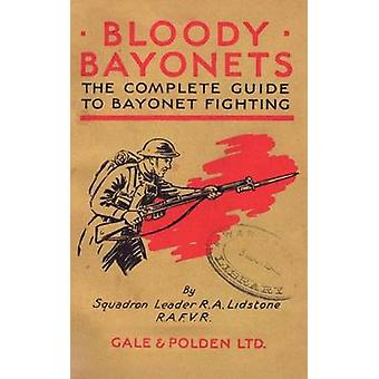 BLOODY BAYONETS The Complete Guide to Bayonet Fighting by Lidstone & Squadron Leader R.A. L.