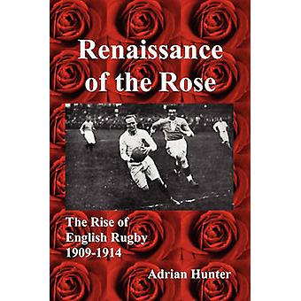 Renaissance of the Rose The Rise of English Rugby 19091914 by Hunter & Adrian