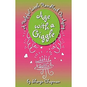 Age with a Giggle a Helpful Little Handbook on Aging by Chapman & Sharyn