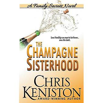 The Champagne Sisterhood A Family Secrets Novel by Keniston & Chris