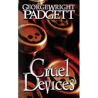 Cruel Devices by Padgett & George Wright