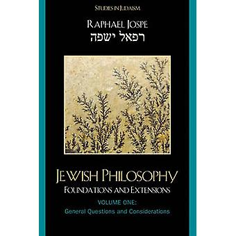 Jewish Philosophy Foundations and Extensions Volume 1 General Questions and Considerations by Jospe & Raphael