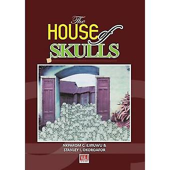 The House of Skulls A Symbol of Warfare  Diplomacy in PreColonial Niger Delta and Igbo Hinterland by Ejituwu & Nkparom C.