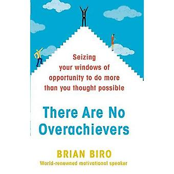 There Are No Overachievers by Brian D. Biro