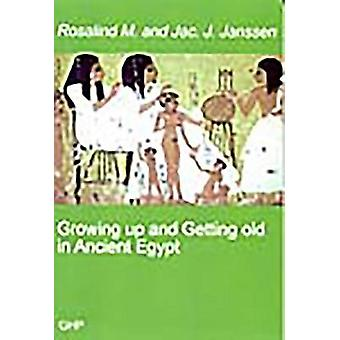 Growing Up and Getting Old in Ancient Egypt by Rosalind M Janssen & Jac J Janssen