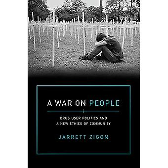 A War on People - Drug User Politics and a New Ethics of Community by