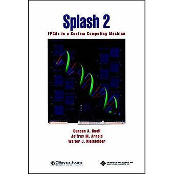 Splash 2 - FPGAs in a Custom Computing Machine by Duncan A. Jeffrey -
