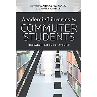 Academic Libraries for Commuter Students - Research-Based Strategies b