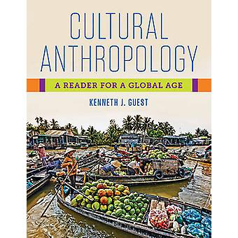 Cultural Anthropology - A Reader for a Global Age by Kenneth J. Guest