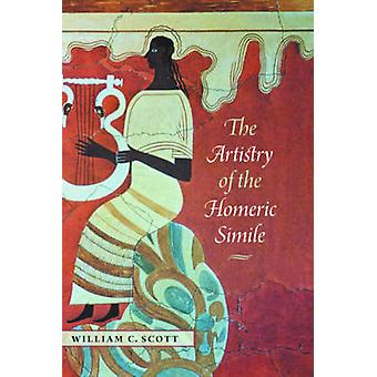 The Artistry of the Homeric Simile by William C. Scott - 978158465797