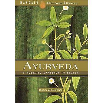 Ayurveda - The Ancient Medicine of India by Reeita Malholtra - 9781601