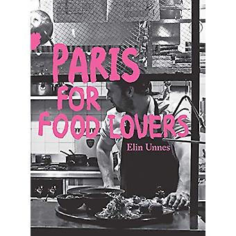 Paris for Food Lovers by Elin Unnes - 9781741176605 Book