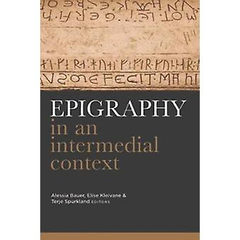 Epigraphy in an intermedial context by Alessia Bauer - 9781846827167