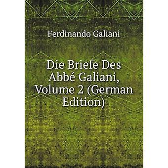 Die Briefe Des ABBE Galiani. Volume 2 by Weigand Wilhelm - 9785875765