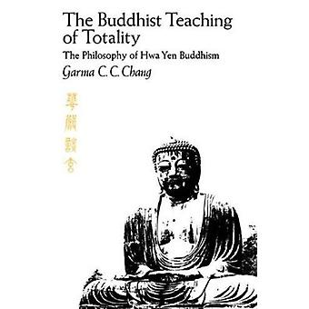 The Buddhist Teaching of Totality - The Philosophy of Hwa Yen Buddhism