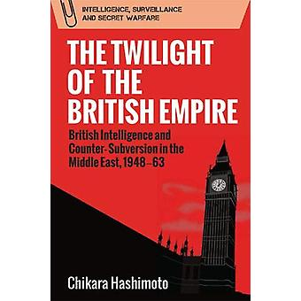 The Twilight of the British Empire - British Intelligence and Counter-