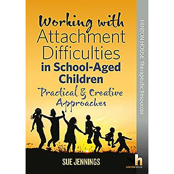 Working with Attachment Difficulties in School-Aged Children - Practic