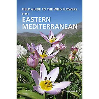 Field Guide to the Wild Flowers of the Eastern Mediterranean by Chris