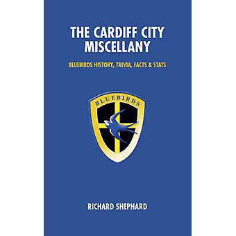 The Cardiff City Miscellany - Bluebirds History - Trivia - Facts and S