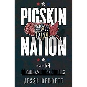 Pigskin Nation: Hoe de NFL Remade Amerikaanse politiek (Sport en maatschappij)