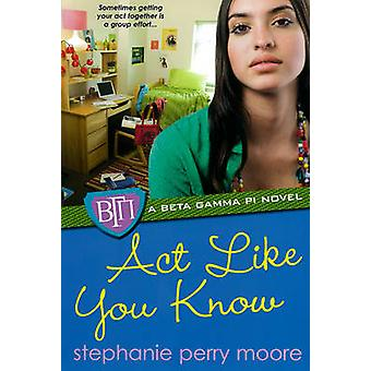 Act Like You Know - A Beta Gamma Pi Novel by Stephanie Perry Moore - 9