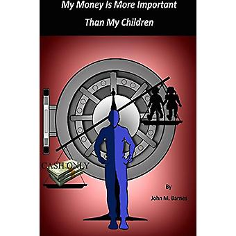 My Money Is More Important Than My Children by John Barnes - 97813877