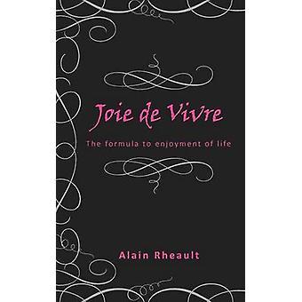 Joie De Vivre - The Formula to Enjoyment of Life by Alain Rheault - 97