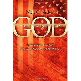 God in the Obama Era - Presidents' Religion and Ethics from George Was