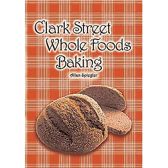 Clark Street Whole Foods Baking - A collection of much-requested recip