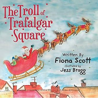 The Troll of Trafalgar Square by Fiona Scott - 9781781325957 Book