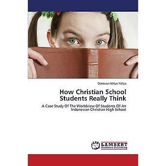 How Christian School Students Really Think by Yahya Donovan Aditya -