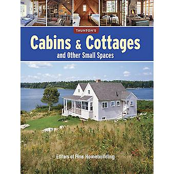 Cabins  Cottages and Other Small Spaces by Edited by Editors of Fine Homebuilding Magazine