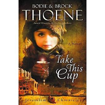 Take This Cup by Thoene & Bodie and Brock