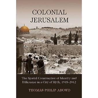 Colonial Jerusalem - The Spatial Construction of Identity and Differen