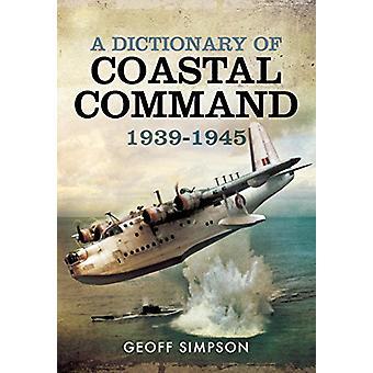 A Dictionary of Coastal Command 1939-1945 door Geoff Simpson - 978147