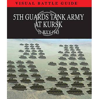 5th Guards Tank Army at Kursk - 11 July 1943 by David Porter - 9781907