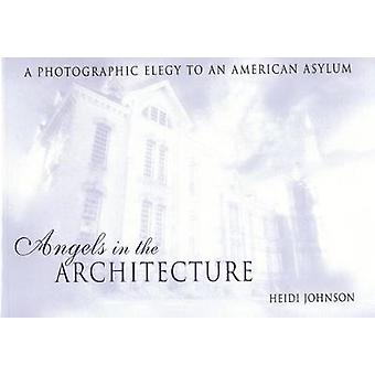 Angels in the Architecture - A Photographic Elegy to an American Asylu
