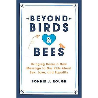 Beyond Birds and Bees - Bringing Home a New Message to Our Kids About