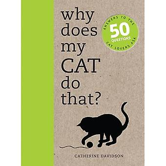 Why Does My Cat Do That? - Answers to the 50 Questions Cat Lovers Ask
