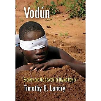 Vodun - Secrecy and the Search for Divine Power by Timothy R. Landry -