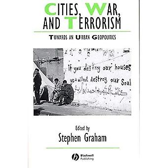 Cities, War and Terrorism: Towards an Urban Geopolitics (Studies in Urban and Social Change)