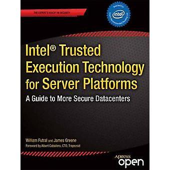 Intel Trusted Execution Technology for Server Platforms Ein Leitfaden für sicherere Rechenzentren von Futral & William