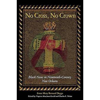 No Cross No Crown Black Nuns in NineteenthCentury New Orleans by Deggs & Sister Mary Bernar