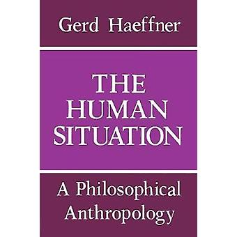 The Human Situation A Philosophical Anthropology by Haeffner & Gerd