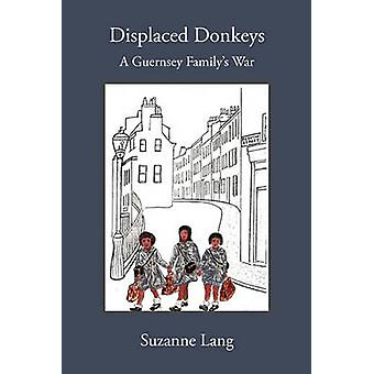 Displaced Donkeys A Guernsey Familys War by Lang & Suzanne